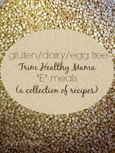 """A collection of gluten, dairy, egg free """"E"""" meals for the Trim Healthy Mama plan! Perfect for those with food allergies looking for meals."""