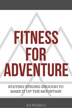Fitness for Adventure: Staying Strong Enough to Make It Up the Mountain | Fitness Motivation | Travel Inspiration | Travel Advice | Travel Blog | Physical Fitness | Physically Fit for Travel