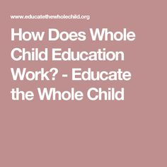 How Does Whole Child Education Work? - Educate the Whole Child
