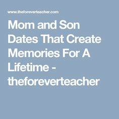 Mom and Son Dates That Create Memories For A Lifetime - theforeverteacher
