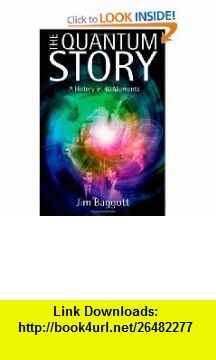 The Quantum Story A History in 40 Moments (9780199566846) Jim Baggott , ISBN-10: 0199566844  , ISBN-13: 978-0199566846 ,  , tutorials , pdf , ebook , torrent , downloads , rapidshare , filesonic , hotfile , megaupload , fileserve