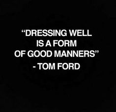 """Dressing well is a form of good manners."" - Tom Ford  #quote #inspiration #tomford"