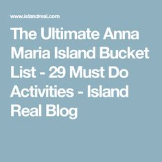 The Ultimate Anna Maria Island Bucket List - 29 Must Do Activities - Island Real Blog