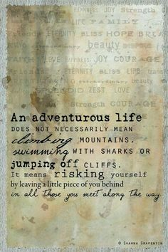 An a adventurous life does not necessarily mean climbing mountains,swimming with sharks, or jumping off cliff...