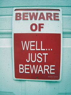 Cool Signs | Beware of . . . Well, just beware! You never know