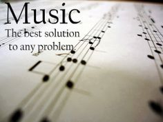 music. the best solution to any problem.