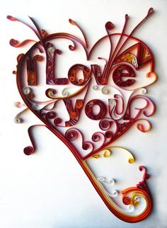 Quilled I Love You Design by Yulia Brodskaya. Please also visit her site to see other great designs. http://www.artyulia.com/index.php/Art