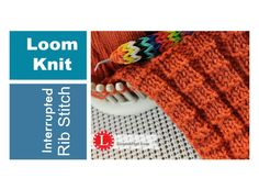 LOOM KNITTING STITCHES : The Interrupted Rib Stitch on a Loom. Easy - made up of the knit and purl combination