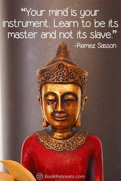 """""""Your mind is your instrument. Learn to be its master and not its slave."""" Life-changing meditation quotes by Remez Sasson and other teachers here: https://bookretreats.com/blog/101-quotes-will-change-way-look-meditation"""