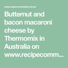Butternut and bacon macaroni cheese by Thermomix in Australia on www.recipecommunity.com.au