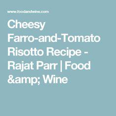 Cheesy Farro-and-Tomato Risotto Recipe  - Rajat Parr | Food & Wine