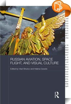 Russian Aviation, Space Flight and Visual Culture    ::  <P>Among the many successes of the Soviet Union were inaugural space flight – ahead of the United States – and many other triumphs related to aviation. Aviators and cosmonauts enjoyed heroic status in the Soviet Union, and provided supports of the Soviet project with iconic figures which could be used to bolster the regime's visions, self-confidence and the image of itself as forward looking and futuristic. This book explores how...