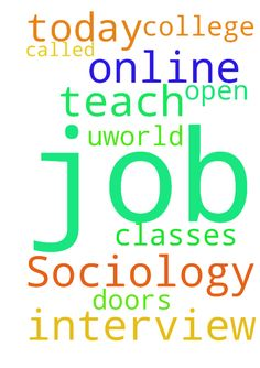 I have a job interview today to teach online Sociology - I have a job interview today to teach online Sociology classes for a college called Uworld. Please pray God will open the doors and help me get this job. Thank you Posted at: https://prayerrequest.com/t/CfG #pray #prayer #request #prayerrequest