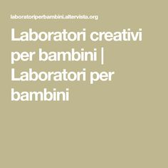 Laboratori creativi per bambini | Laboratori per bambini