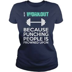 I workout because punching people is frowned upon T-Shirt #workout #tshirt