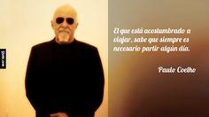 El que está acostumbrado a viajar, sabe que siempre es necesario partir algún día. – Paulo Coelho