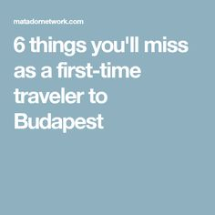 6 things you'll miss as a first-time traveler to Budapest