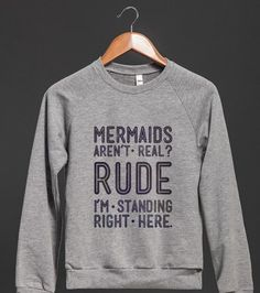 Mermaids Are Real (crew neck). ($32.19)