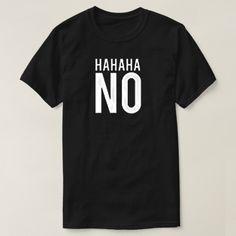 Hahaha No Custom Shirts //Price: $15.50 & FREE Shipping //     #cheapcustomshirts