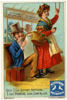 """I can support anything, I use """"Mennen's Sure Corn Killer. c. 1900"""