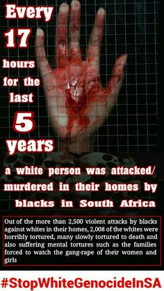 Every 17 hours for the last 5 years, a white was attacked/murdered by blacks in their homes in South Africa White Genocide in South Africa its our turn! Political Quotes, Political Satire, Last 5 Years, White Lives Matter, Political Spectrum, Life Lessons, South Africa, Politics, Afrikaans