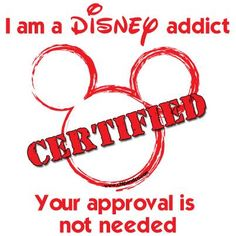 I am a certified Disney addict your approval is not needed.