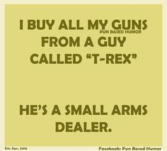 T Rex is the best choice for small arms.puns