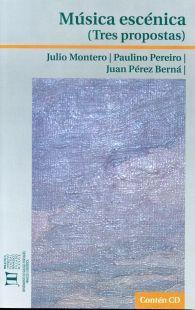 """Música escénica : (tres propostas) / Julio Montero, Paulino Pereiro, Juan Pérez Berná Publicación [A Coruña] : Biblioteca-Arquivo Teatral """"Francisco Pillado Mayor"""", 2012"""