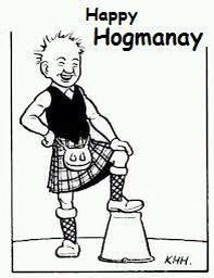 Happy Hogmanay. All the best in 2014. The last day of the year. Celebrated in Scotland in conjunction with New Year's Day. The first footing, crossing the threshold of friends house with gift, food or coal. Good luck.