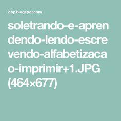 soletrando-e-aprendendo-lendo-escrevendo-alfabetizacao-imprimir+1.JPG (464×677)