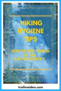 Hiking Hygiene Tips - How to stay clean in the backcountry. This easy and complete hiking hygiene guide will make staying clean in the backcountry as simple as never! Get your FREE pdf guide today!