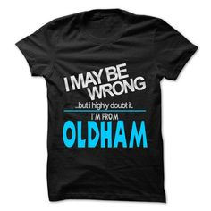 I May Be Wrong But I Highly Doubt It I am From... Oldha - #tshirt bemalen #sweatshirt hoodie. BUY TODAY AND SAVE => https://www.sunfrog.com/LifeStyle/I-May-Be-Wrong-But-I-Highly-Doubt-It-I-am-From-Oldham--99-Cool-City-Shirt-.html?68278
