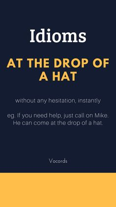 Idiom - at the drop of a hat Interesting English Words, Learn English Words, English Phrases, English Idioms, English Lessons, English English, French Lessons, Spanish Lessons, Advanced English Vocabulary