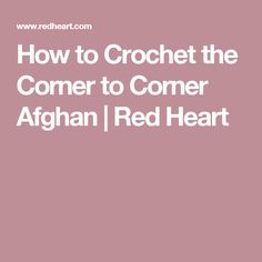 How to Crochet the Corner to Corner Afghan | Red Heart