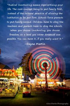 Radical unschooling....her book is very inspiring.