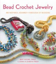 Bead Crochet Jewelry: An Inspired Journey Through 27 Designs by Bert Rachel Freed and Dana Elizabeth Freed