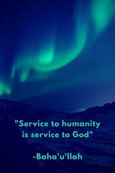 """Service to humanity is service to God"" -Baha'u'llah  #Bahai"