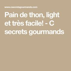 Pain de thon, light et très facile! - C secrets gourmands