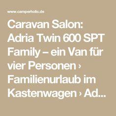 Caravan Salon: Adria Twin 600 SPT Family – ein Van für vier Personen › Familienurlaub im Kastenwagen › Adria, Campingbus & Kastenwagen, Hersteller, Testbericht