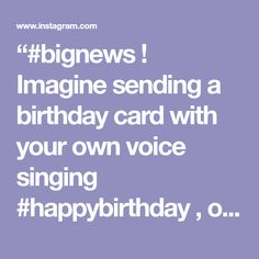 Letter Perfect Cards On Instagram Bignews Imagine Sending A Birthday Card With Your Own Voice Singing Happybirthday Or Childs To