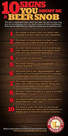 10 Signs You Might Be a Beer Snob - Just went through this with Jeff and only 1 of them didn't fit him! Hahahahaha