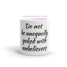 Do Not Be Unequally Yoked With Unbelievers MugWHITE GLOSSY MUG.Ceramic11oz mug dimensions: height - 3.85