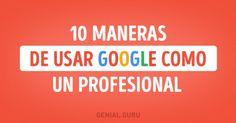 10Maneras deusar Google como unverdadero profesional
