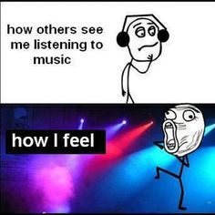 how people see me listening to music, how I feel