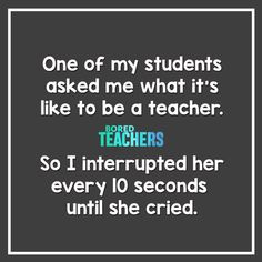 Teacher memes - What It's Like to Be a Teacher – Teacher memes Teachers Be Like, Bored Teachers, Funny Teachers, Teacher Funnies, Funny Teacher Quotes, Teacher Sayings, Education Humor, Teacher Education, Primary Education