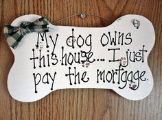 just a dog sign | Wood sign Dog owns the house I just pay the mortgage by kpdreams, $10 ...