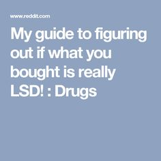 My guide to figuring out if what you bought is really LSD! : Drugs