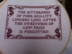 The bitterness of poor quality lingers long after the sweetness of low price is forgotten