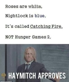 Roses are white Night lock is blue It's catching fire Not hunger games 2!!!