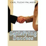 Satisfying Success: And the Ways to Achieve It (Paperback)By Carl Tuchy Palmieri